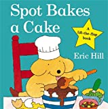Spot Bakes A Cake (Spot - Original Lift The Flap)