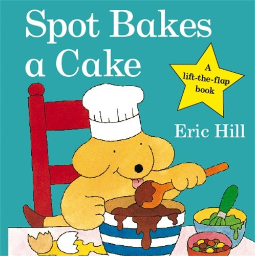Spot Bakes A Cake (Spot - Original Lift The Flap) por Eric Hill