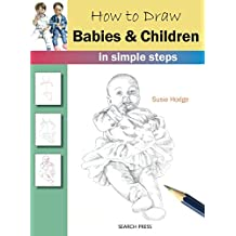 How to Draw: Babies & Children: In Simple Steps