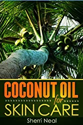 Coconut Oil For Skin Care:Coconut Oil Beauty Secrets and Tips (English Edition)