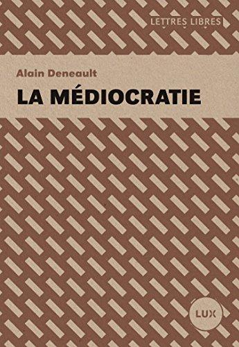 La médiocratie (Lettres libres) por Alain Deneault