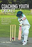 Coaching Youth Cricket: An Essential Guide for Coaches, Parents and Teachers