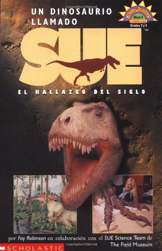 UN Dinosaurio Llamado Sue/A Dinosuar named Sue: El Hallazgo Del Siglo por Fay Robinson