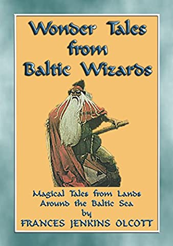 WONDER TALES from BALTIC WIZARDS - 41 tales from the North and East Baltic Sea: 41 children's stories from the Northern arm of the Amber