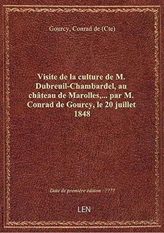 Visite de la culture de M. Dubreuil-Chambardel, au château de Marolles,... par M. Conrad de Gourcy,