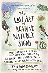 The Lost Art of Reading Nature's Signs: Use Outdoor Clues to Find Your Way, Predict the Weather, Locate Water, Track Animals_and Other Forgotten Skills (Natural Navigation) by Tristan Gooley (2015-07-31)