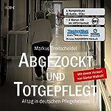 Abgezockt und totgepflegt: Alltag in deutschen Pflegeheimen - Markus Breitscheidel