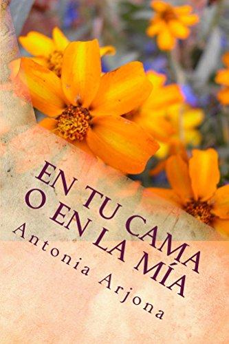 EN TU CAMA O EN LA MIA por Antonia Arjona Díaz