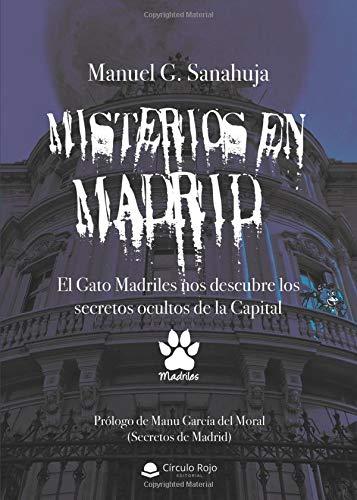 Misterios en Madrid. El Gato Madriles nos descubre los secretos ocultos de la Capital por Manuel G. Sanahuja