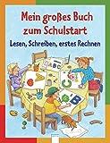 Mein großes Buch zum Schulstart: Lesen, Schreiben, erstes Rechnen