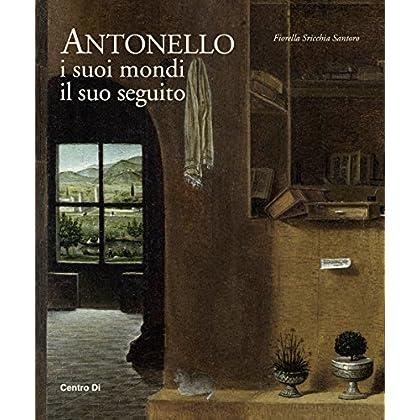 Antonello. I Suoi Mondi, Il Suo Seguito. Ediz. Illustrata