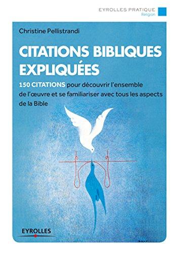 Citations bibliques expliquées: 150 citations pour découvrir l'ensemble de l'oeuvre et se familiariser avec tous les aspects de la Bible