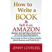 How to Write A Book: & Sell it on Amazon (Make Money Writing, Self-Publishing, Marketing & Selling More Nonfiction & Fiction Novels Using The Law of Attraction) Publish & Market an eBook for Kindle