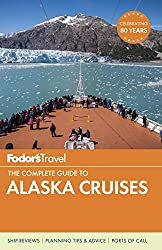 Fodor's the Complete Guide to Alaska Cruises (Full-Color Travel Guide) (Fodor's Full-Color Gold Guides)