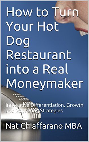 How to Turn Your Hot Dog Restaurant into a Real Moneymaker: Innovative Differentiation, Growth and Marketing Strategies (English Edition) -
