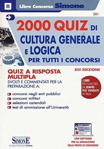 2000 quiz di cultura generale e logica per tutti concorsi. Quiz a risposta multipla. Con Espansione online