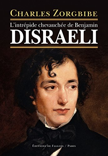 L'intrépide chevauchée de Benjamin Disraeli par Charles Zorgbibe