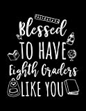 Blessed To Have Eighth Graders Like You: Eighth - Best Reviews Guide