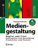 Kompendium Der Mediengestaltung Digital Und Print: Konzeption - Gestaltung - Produktion - Technik