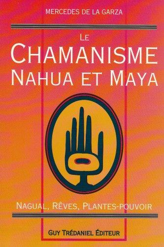 Le Chamanisme nahua et maya : Nagual, rêves, plantes-pouvoir