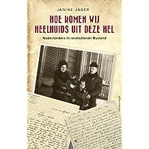 Hoe komen wij heelhuids uit deze hel: Nederlanders in revolutionair Rusland