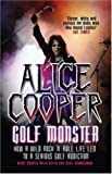 Alice Cooper: How a Wild Rock'n'roll Life Led to a Serious Golf Addiction: RGolf Monster - How a Wild Rock'n'roll Life Led to a Serious Golf Addiction