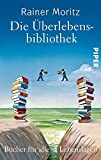 Die Überlebensbibliothek: Bücher für alle Lebenslagen