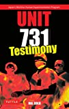 Unit 731 Testimony: Japan's Wartime Human Experimentation Program (Tuttle Classics)