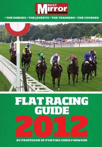 The Daily Mirror Flat Racing Guide 2012 2012 por Chris Forwood