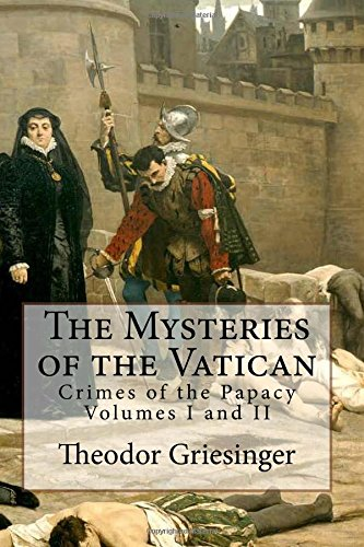 The Mysteries of the Vatican: Crimes of the Papacy Volumes I and II por Dr. Theodor Griesinger