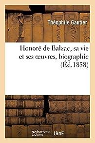 Honoré de Balzac, sa vie et ses oeuvres, biographie par Théophile Gautier