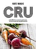 Cru : Le meilleur de l'alimentation vététale : 160 recettes santé pour vivre pleinement