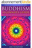Buddhism: Beginner's Guide: Bring Peace and Happiness To Your Everyday Life (Positive Psychology Coaching Series Book 5) (English Edition)