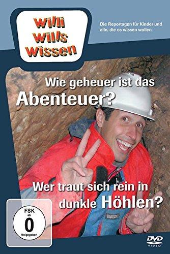 Willi wills wissen - Wie geheuer ist das Abenteuer?/Wer traut sich rein in dunkle Höhlen?