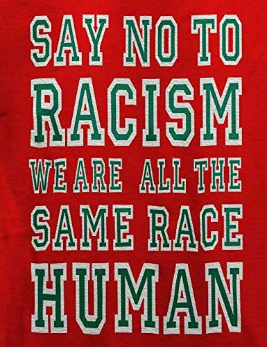 Say No To Racism Were All The Same Race Human T-Shirt Rot