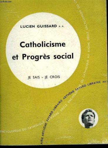 Catholicisme et progres social. collection je sais-je crois n° 57. encyclopedie du catholique au xxeme siecle.