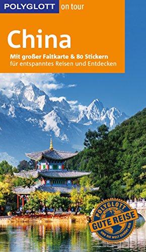 POLYGLOTT on tour Reiseführer China: Mit großer Faltkarte und 80 Stickern (China Große Alte)