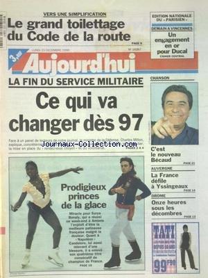 AUJOURD'HUI [No 16267] du 23/12/1996 - LE GRAND TOILETTAGE DU CODE DE LA ROUTE - LA FIN DU SERVICE MILITAIRE - LE NOUVEAU BECAUD - AUVERGNE - LA FRANCE DEFILE A YSSINGEAUX - DROME - 11 HEURES SOUS LES DECOMBRES - LES SPORTS - PRODIGIEUX PRINCES DE LA GLACE - SURYA BONALY A AMIENS - CANDEOLORO DANS NAPOLEON par Collectif