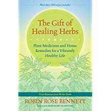 [The Gift of Healing Herbs: Plant Medicines and Home Remedies for a Vibrantly Healthy Life] (By: Robin Rose Bennett) [published: March, 2014]