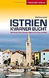 Reiseführer Istrien und Kvarner Bucht: Mit Poreč, Pula, Opatija, Rijeka, Krk, Cres und Rab
