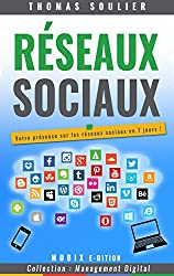 Les réseaux sociaux: Votre présence sur les réseaux sociaux en 7 jours ! (Management Digital t. 2)