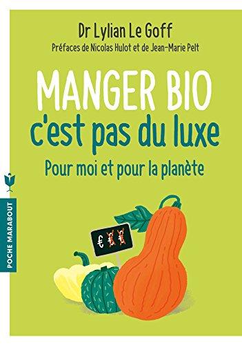 Manger bio c'est pas du luxe: Pour moi et pour la planète par Docteur Lylian Le Goff