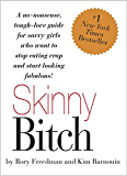 Skinny Bitch: A No-Nonsense, Tough-Love Guide for Savvy Girls Who Want to Stop Eating Crap and Start Looking Fabul
