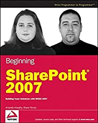 Beginning SharePoint 2007: Building Team Solutions with MOSS 2007