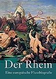 Der Rhein -: Eine europäische Flussbiografie