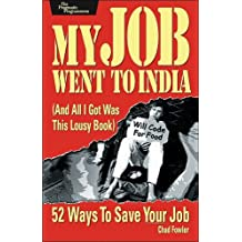 My Job Went to India: And All I Got Was This Lousy Book: 52 Ways to Save Your Job (Pragmatic Programmers)