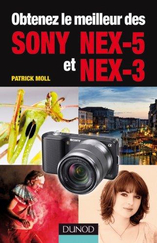 Obtenez le meilleur des Sony NEX-5 et NEX-3 (Obtenez le meilleur de votre réflex numérique ! t. 1) par Patrick Moll