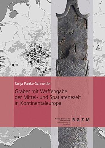 Gräber mit Waffengabe der Mittel- und Spätlaténezeit in Kontinentaleuropa (Römisch Germanisches Zentralmuseum / Monographien des Römisch-Germanischen Zentralmuseums, Band 102)