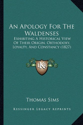 An Apology for the Waldenses: Exhibiting a Historical View of Their Origin, Orthodoxy, Loyalty, and Constancy (1827)
