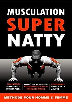 Musculation Super Natty [livre/ebook de musculation à faire chez soi pour prendre du muscle et perdre du gras] Epub Descargar Gratis
